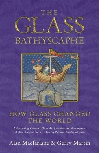 The Glass Bathyscaphe: How Glass Changed the World: Macfarlane, Alan, Martin, Gerry