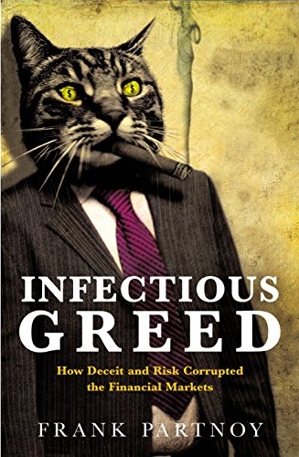9781861974389: INFECTIOUS GREED - HOW DECEIT AND RISK CORRUPTED THE FINANCIAL MARKETS