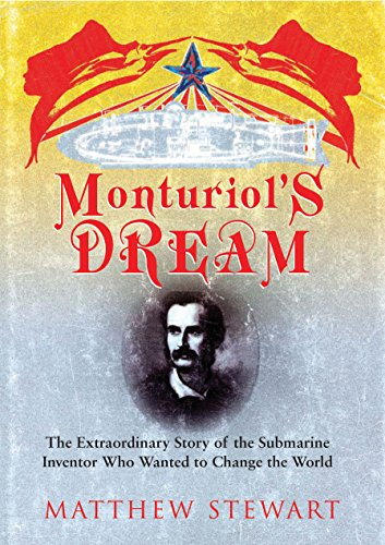 Monturiol's Dream : The Extraordinary Story of the Submarine Inventor Who Wanted to Save the World, Stewart, Matthew