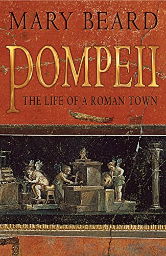Pompeii: The Life of a Roman Town: Mary Beard