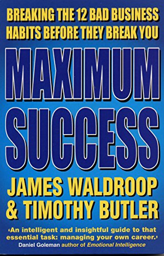 Maximum Success: Breaking the 12 Bad Business Habits Before They Break You: James Waldroop,Timothy ...