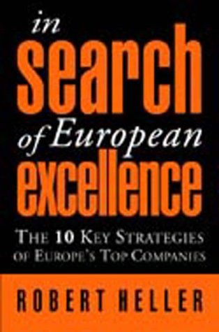In Search of European Excellence: The 10 Key Strategies of Europe?s Top Companies: Robert Heller