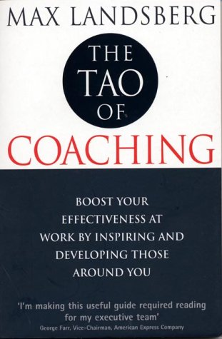 9781861975447: The Tao of Coaching: Boost Your Effectiveness at Work by Inspiring and Developing Those Around You
