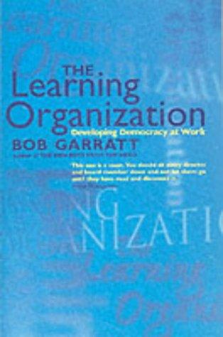 The Learning Organization: Developing Democracy at Work: Bob Garratt