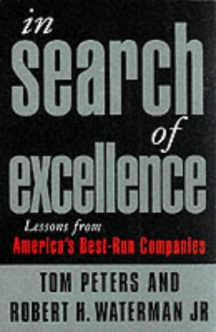 In Search of Excellence: Lessons from America's Best-run Companies (1861975945) by Peters, Thomas J.; Waterman, Robert H.