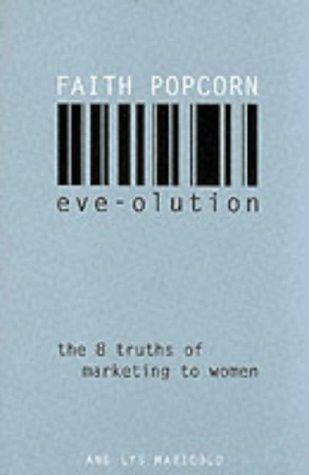 Eveolution: The Eight Truths of Marketing to Women: Faith Popcorn