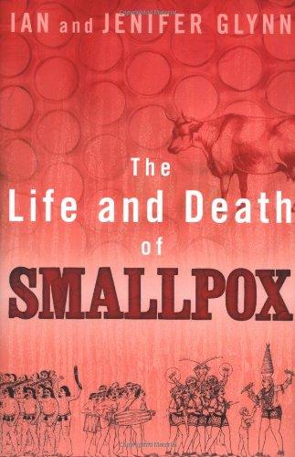 The Life and Death of Smallpox: Glynn, Ian; Glynn,
