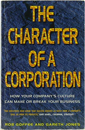 The Character of a Corporation: How Your Company?s Culture Can Make or Break Your Business: Gareth ...