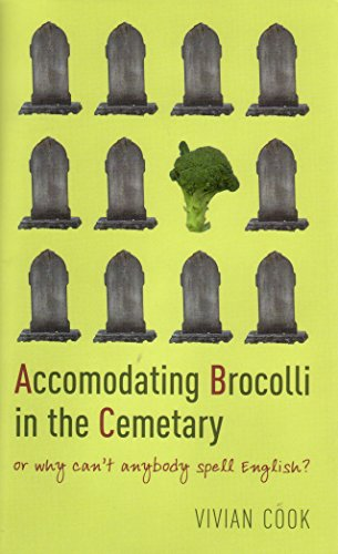 Accomodating Brocolli in the Cemetary, Or Why Can't Anybody Spell