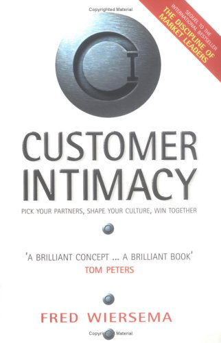 Customer Intimacy: Pick Your Partners, Shape Your Culture, Win Together: Fred Wiersema,Tom Peters