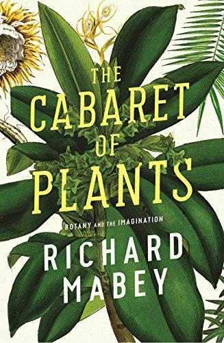 Cabaret of Plants: Botany and the Imagination: Richard Mabey