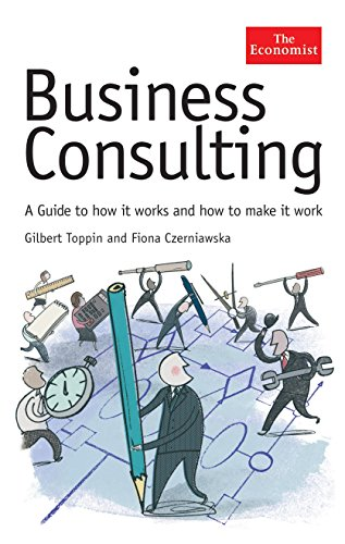 9781861977021: Business Consulting: A Guide to How It Works and How to Make It Work (Economist Series)