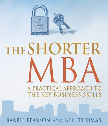 The Shorter MBA: A Practical Approach to the Key Business Skills: Barrie Pearson,Neil Thomas