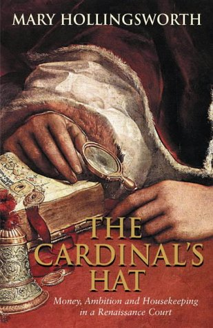 9781861977502: The Cardinal's Hat: Money, Ambition and Everyday Life in the Court of a Borgia Prince: Money, Ambition and Housekeeping in a Renaissance Court