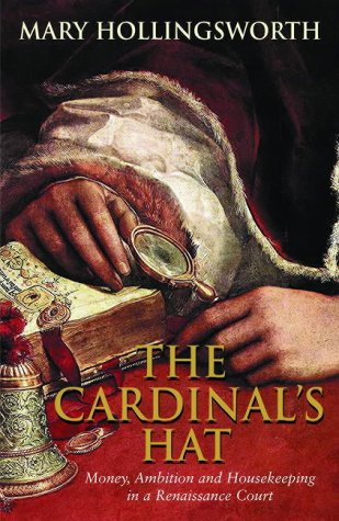 9781861977700: The Cardinal's Hat: Money, Ambition and Everyday Life in the Court of a Borgia Prince: Money, Ambition and Housekeeping in a Renaissance Court