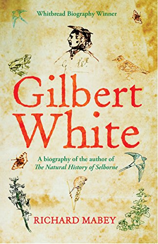 Gilbert White: A biography of the author of The Natural History of Selborne: Mabey, Richard