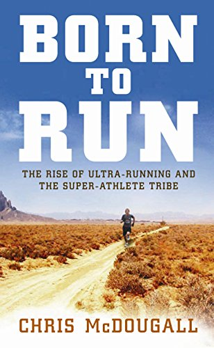9781861978233: Born to Run: The hidden tribe, the ultra-runners, and the greatest race the world has never seen: The Rise of Ultra-running and the Super-athlete Tribe