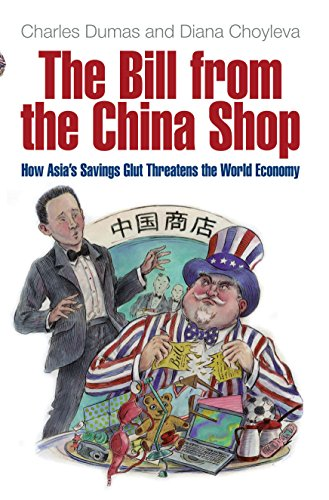 The Bill from the China Shop: How Asia's Savings Glut Threatens the World Economy: Dumas, ...