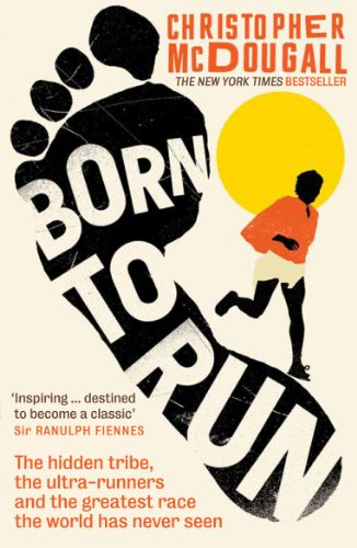 9781861978776: Born to Run: The Hidden Tribe, the Ultra-Runners, and the Greatest Race the World Has Never Seen.