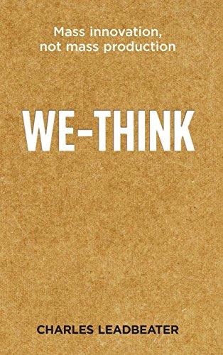 We-Think : Mass Innovation, Not Mass Production: C. W. Leadbeater