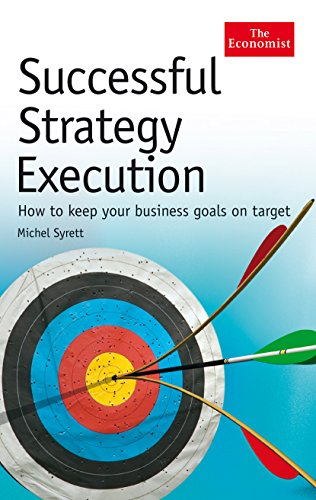 Successful Strategy Execution: How to Keep Your Business Goals on Target: Michel Syrett