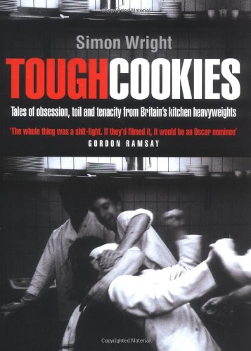Tough Cookies: Tales of Obsession, Toil and Tenacity from Britain's Kitchen Heavyweights: ...