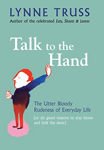 9781861979339: Talk to the Hand: The Utter Bloody Rudeness of Everyday Life: The Utter Bloody Rudeness of Everyday Life (or Six Good Reasons to Stay Home and Bolt the Door)