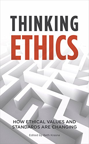 Thinking Ethics: How Ethical Values and Standards are Changing: Beth Krasna