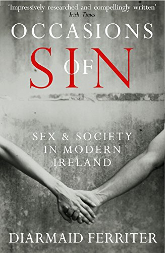 Occasions of Sin: Sex and Society in Modern Ireland: Ferriter, Diarmaid