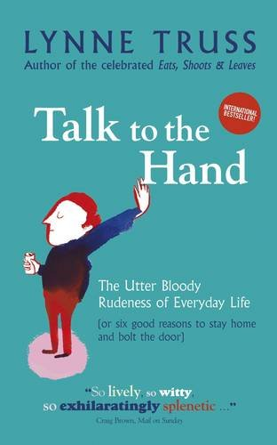Talk to the Hand: The Utter Bloody Rudeness of Everyday Life (1861979797) by Lynne Truss