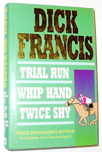 Three Complete Novels: Trial Run; Whip Hand; Twice Shy