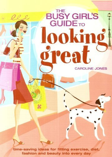 9781862002449: THE BUSY GIRL'S GUIDE TO LOOKING GREAT