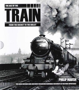 9781862008540: The Age Of The Train: From The Bucket To The Bullet by Phillip Marsh (Hardback)