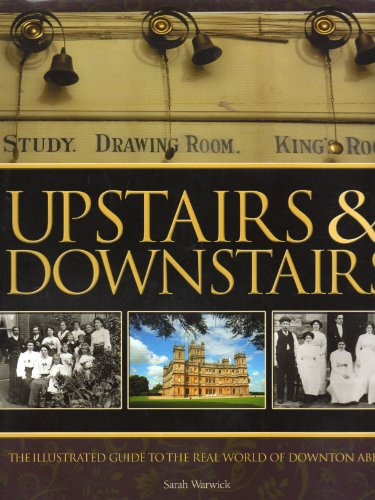Upstairs & Downstairs. The illustrated guide to the real world of Downton Abbey: Sarah Warwick