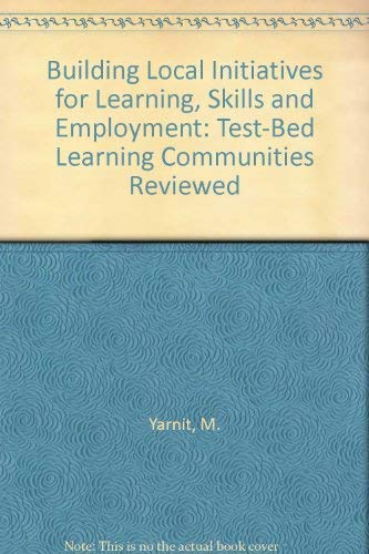 9781862012820: Building Local Initiatives for Learning, Skills and Employment: Test-Bed Learning Communities Reviewed