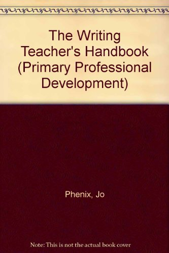 The Writing Teacher's Handbook (Primary Professional Development): JO PHENIX