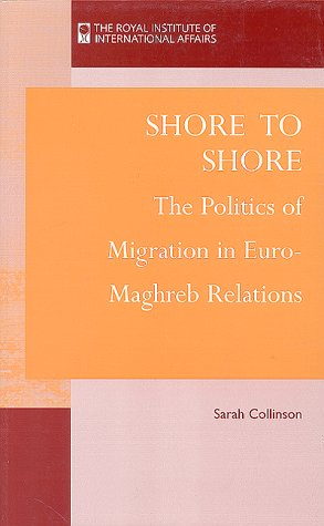 Shore to shore : the politics of migration in Euro-Maghreb relations.: Collinson, Sarah.