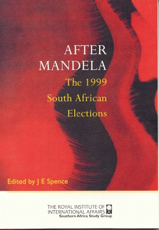 After Mandela: The 1999 South African Elections: J. E. Spence