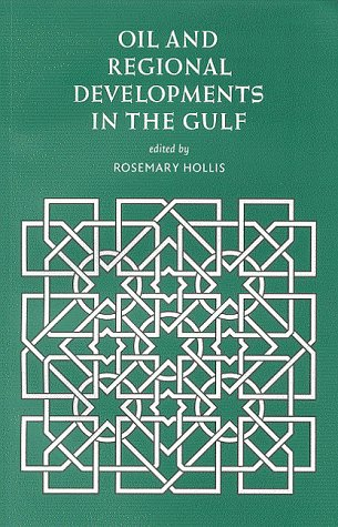 Oil and Regional Developments in the Gulf: Hollis, Rosemary., ed.