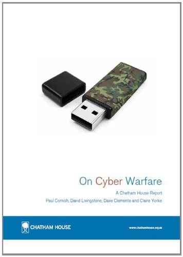 On Cyber Warfare (Chatham House Report) (9781862032439) by Cornish, Paul; Livingstone, David; Clemente, Dave; Yorke, Claire