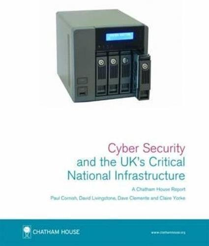 Cyber Security and Critical National Infrastructure: Chatham House Report: Cornish, Paul; ...