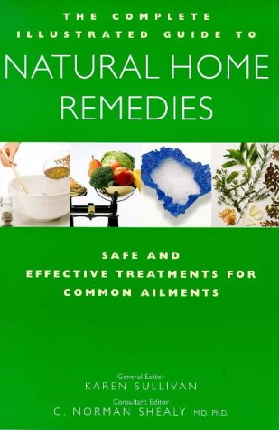 The Complete Family Guide to Natural Home Remedies: Safe and Effective Treatments for Common ...
