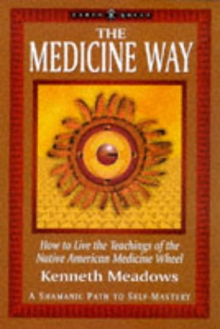 9781862040229: The Medicine Way: How to Live the Teachings of the Native American Medicine Wheel – a Shamanic Path to Self-mastery (Earth Quest)