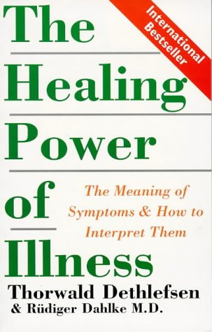 9781862040809: The Healing Power of Illness: The Meaning of Symptoms and How to Interpret Them