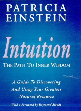 Intuition: The Path to Inner Wisdom - Guide to Discovering and Using Your Greatest Natural Resource