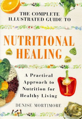 The Complete Illustrated Guide To Nutritional Healing