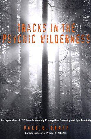 Tracks in the Psychic Wilderness: An Exploration of Remote Viewing, ESP, Precognitive Dreaming, a...