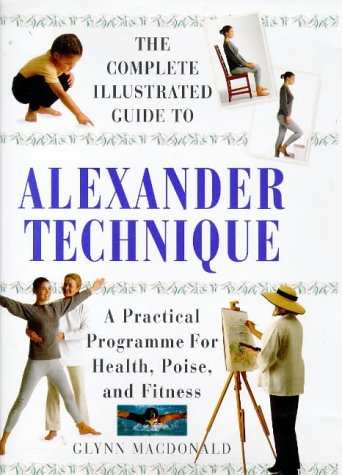 9781862042254: THE COMPLETE ILLUSTRATED GUIDE TO THE ALEXANDER TECHNIQUE: A PRACTICAL APPROACH TO HEALTH, POISE AND FITNESS