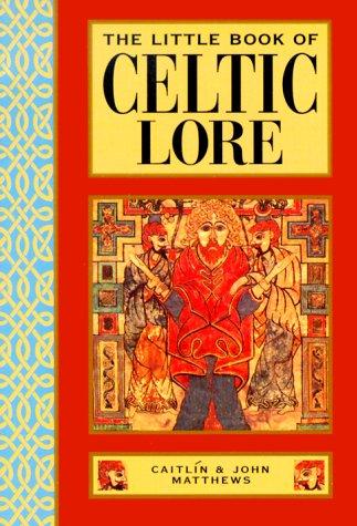 The Little Book of Celtic Lore (Little: Matthews, Caitlin, Matthews,