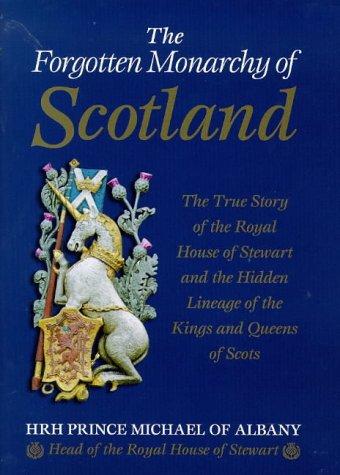 The Forgotten Monarchy of Scotland: The True: Stewart, Michael James